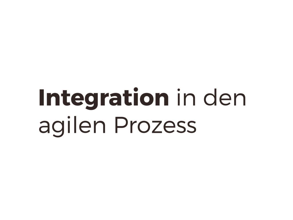 Integration in den agilen Prozess
