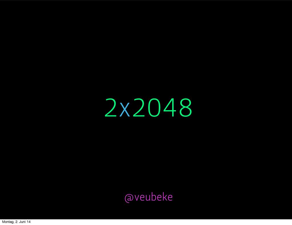 2x2048 @veubeke Montag, 2. Juni 14