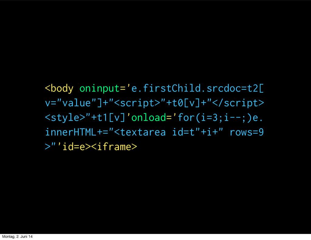 "<body oninput='e.firstChild.srcdoc=t2[ v=""value..."