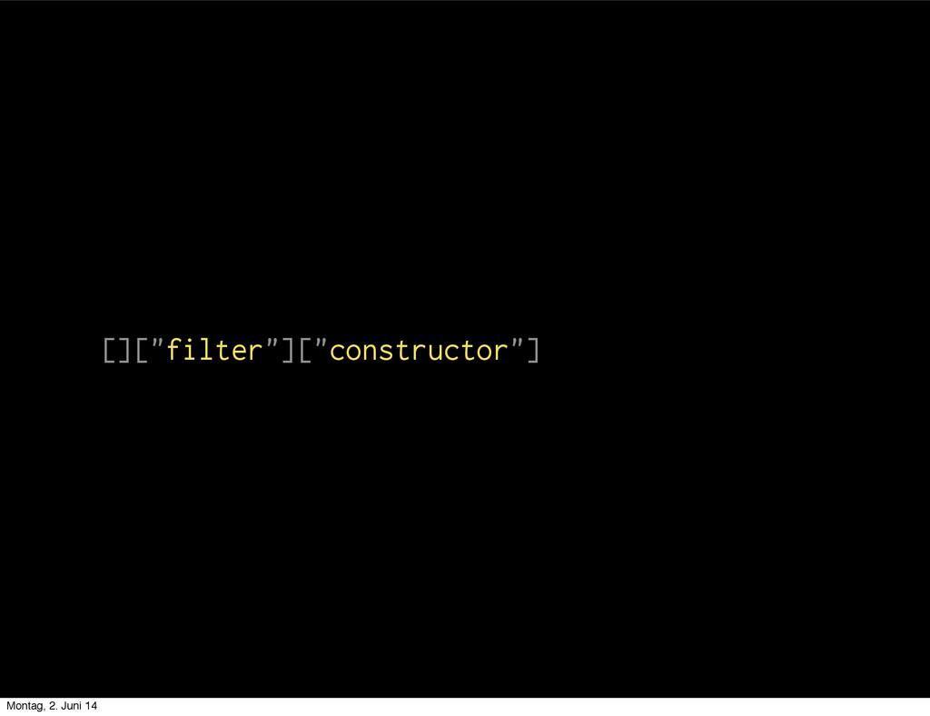 "[][""filter""][""constructor""] Montag, 2. Juni 14"