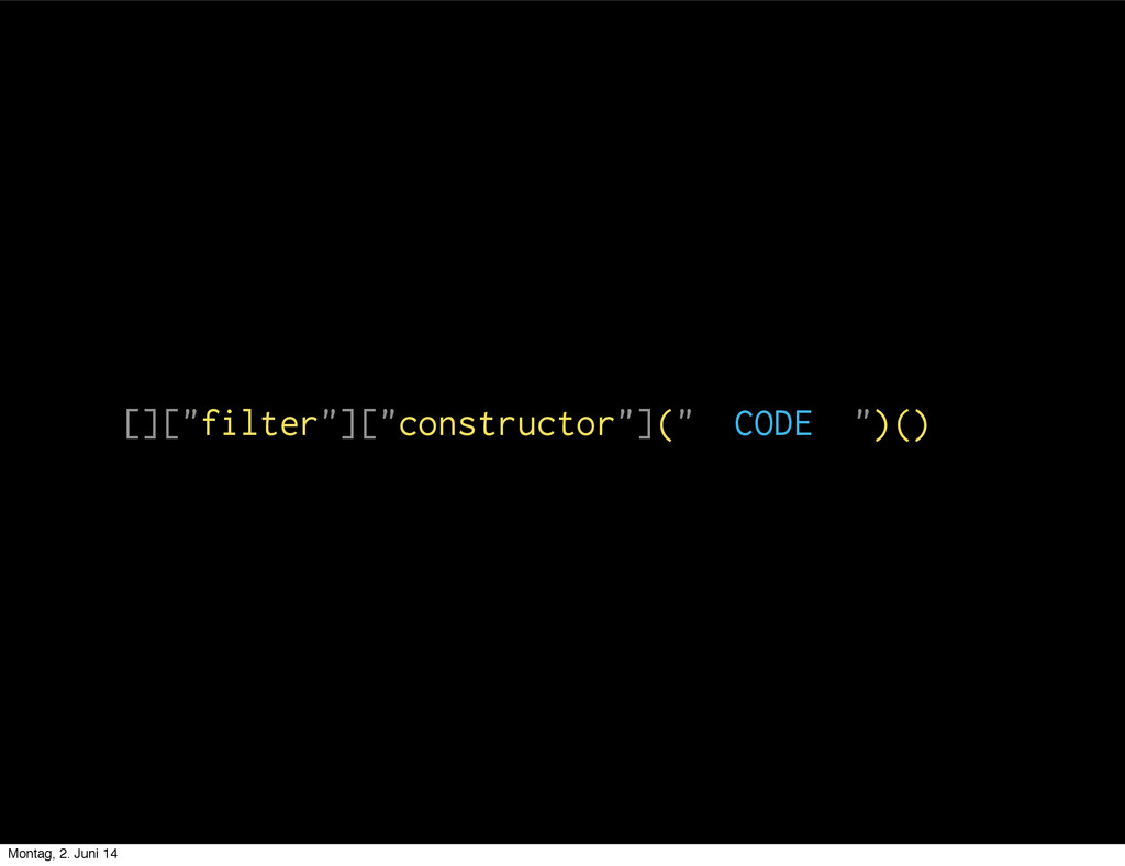 """[][""""filter""""][""""constructor""""]("""" CODE """")() Montag,..."""
