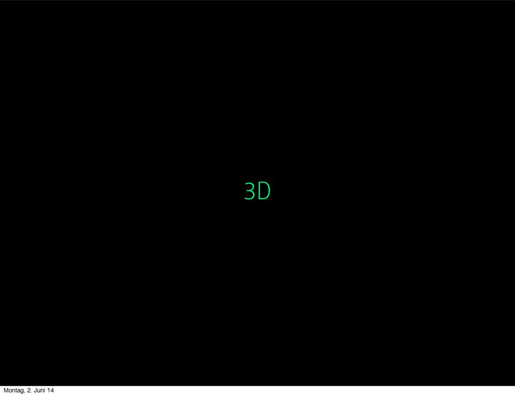 3D Montag, 2. Juni 14