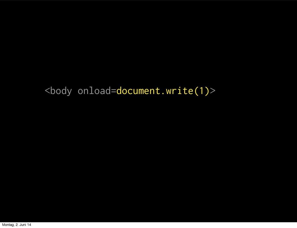 <body onload=document.write(1)> Montag, 2. Juni...