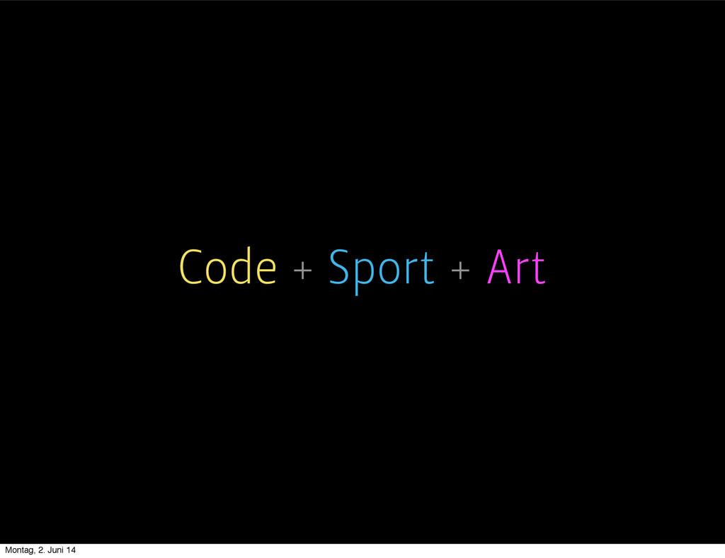 Code + Sport + Art Montag, 2. Juni 14