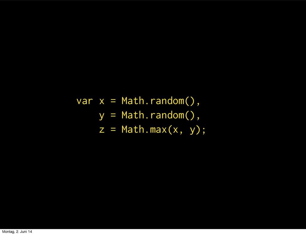 var x = Math.random(), y = Math.random(), z = M...