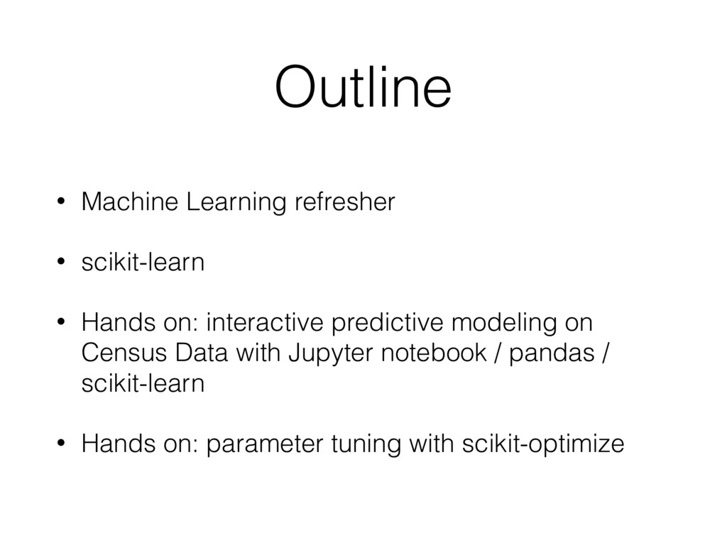 Outline • Machine Learning refresher • scikit-l...