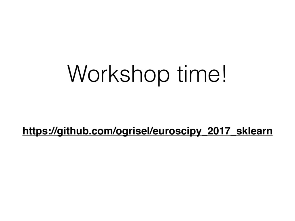 Workshop time! https://github.com/ogrisel/euros...