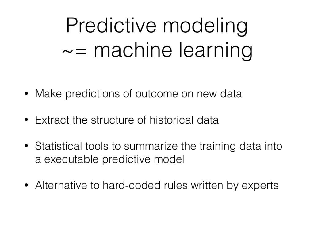 Predictive modeling ~= machine learning • Make ...