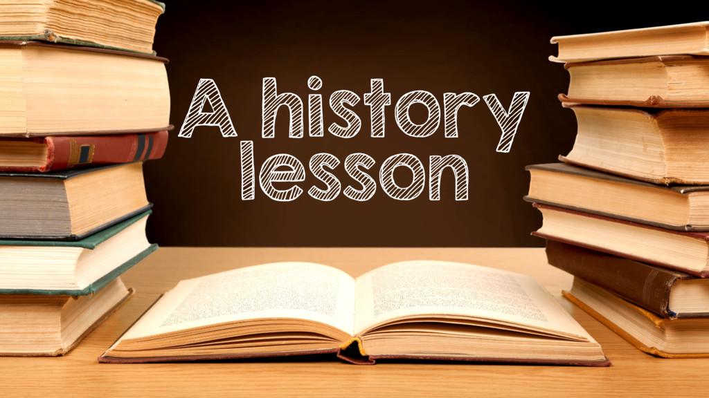 A history lesson
