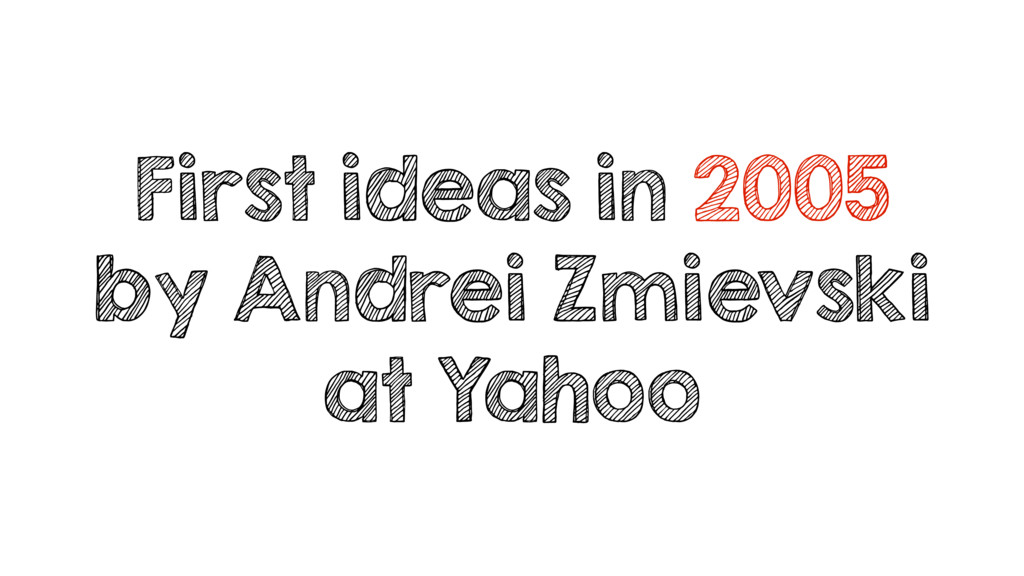 First ideas in 2005 by Andrei Zmievski at Yahoo