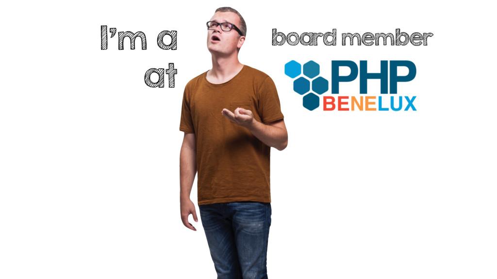 I'm a at board member