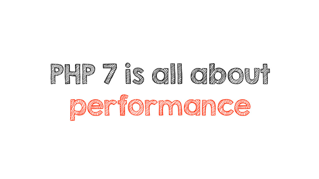 PHP 7 is all about performance