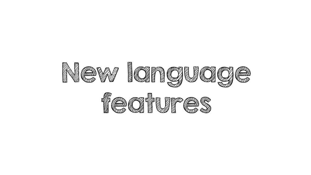 New language features