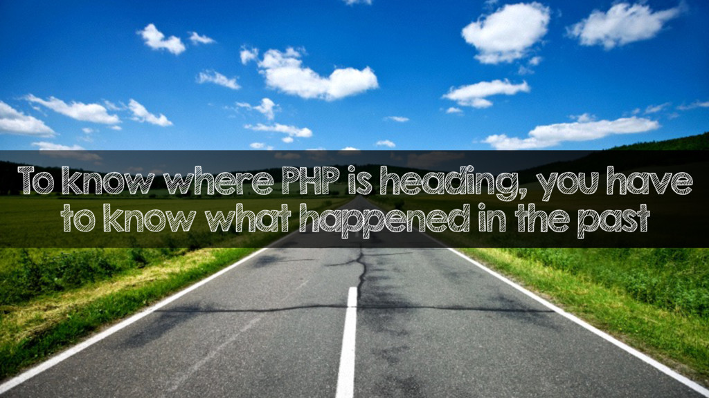 To know where PHP is heading, you have to know ...