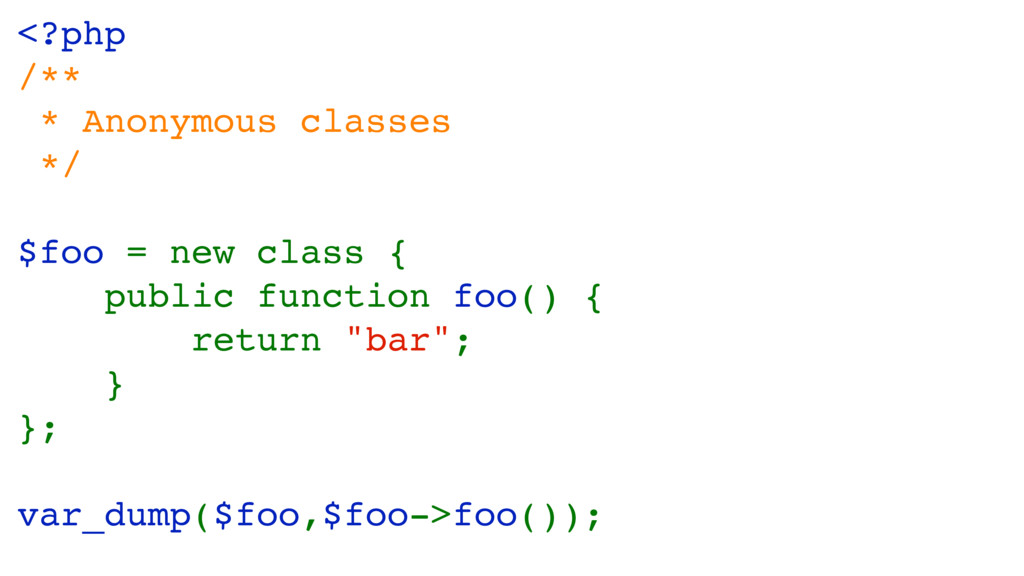 <?php /** * Anonymous classes */ $foo = new cla...