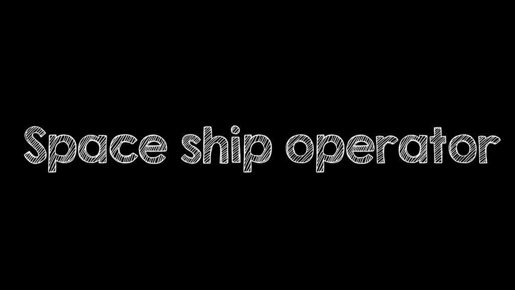 Space ship operator