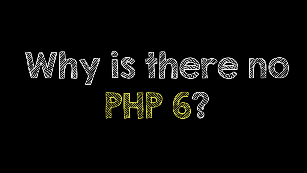 Why is there no PHP 6?