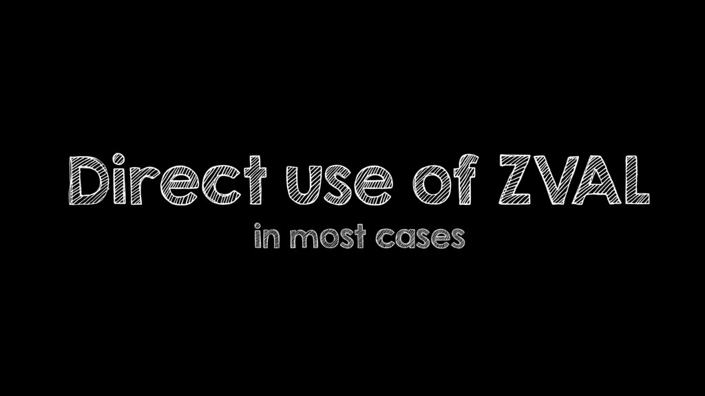 Direct use of ZVAL in most cases