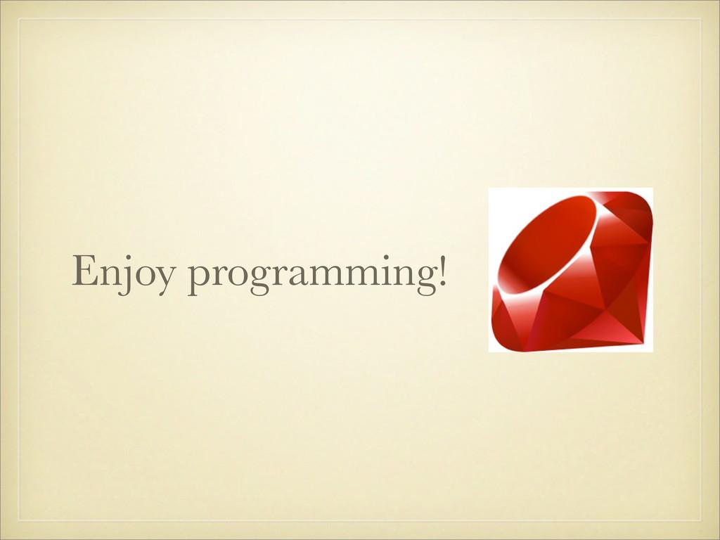 Enjoy programming!
