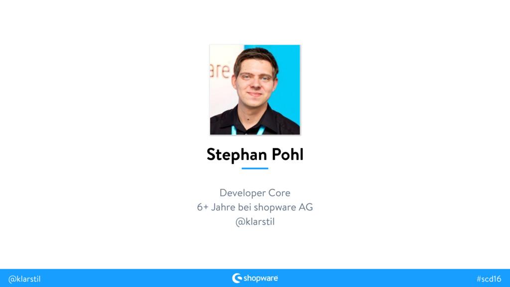 #scd16 @klarstil Stephan Pohl Developer Core 6+...