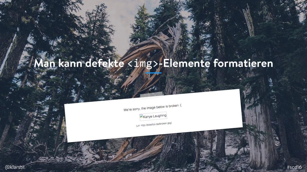 #scd16 @klarstil Man kann defekte <img>-Element...