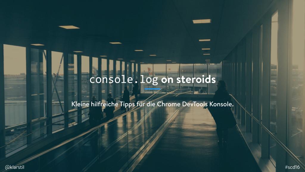 #scd16 @klarstil console.log on steroids #scd16...