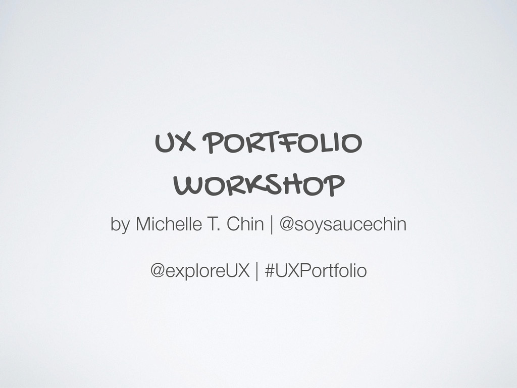 UX PORTFOLIO WORKSHOP by Michelle T. Chin | @so...
