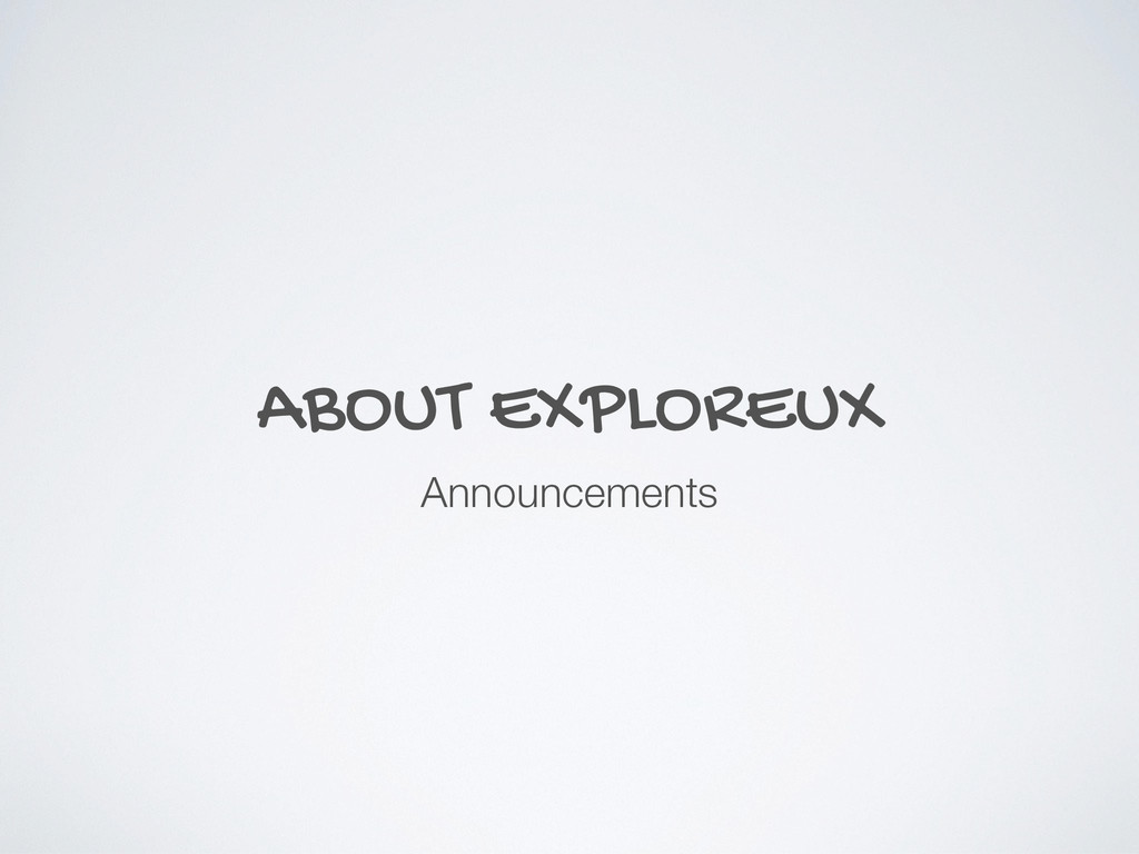 ABOUT EXPLOREUX Announcements