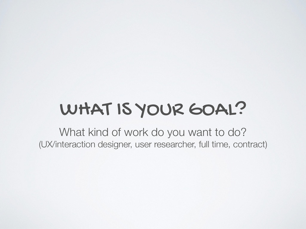 WHAT IS YOUR GOAL? What kind of work do you wan...