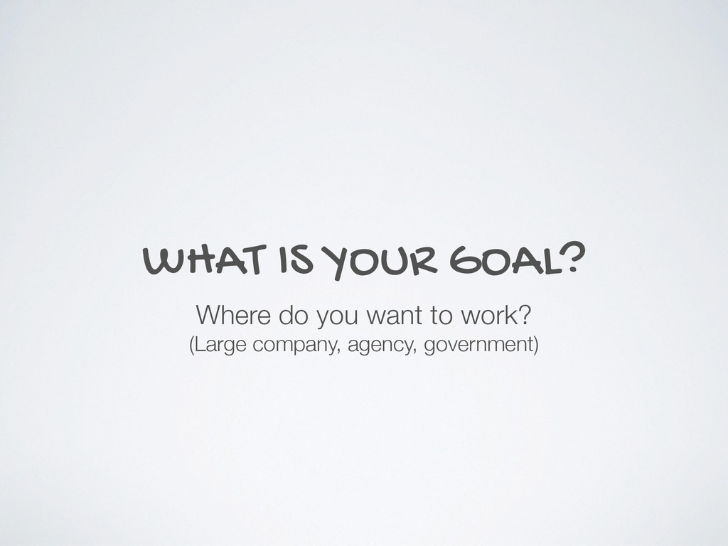 WHAT IS YOUR GOAL? Where do you want to work? (...