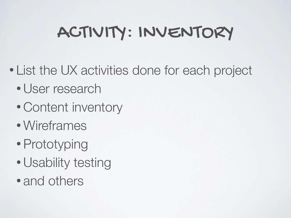 ACTIVITY: INVENTORY • List the UX activities do...