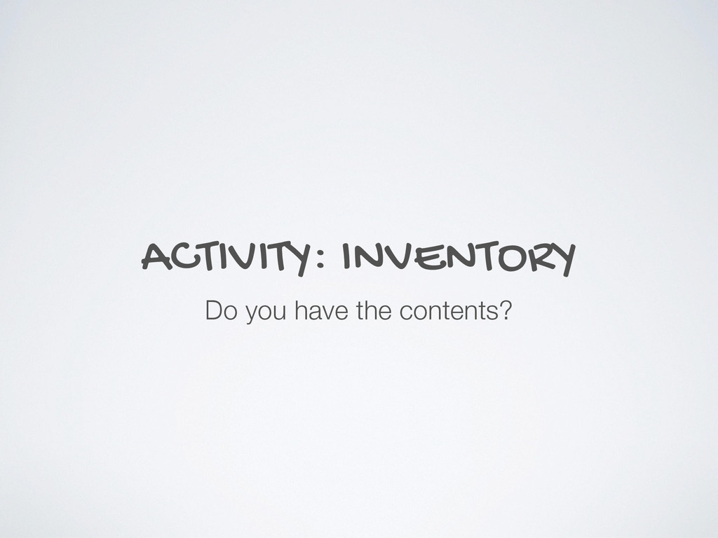 ACTIVITY: INVENTORY Do you have the contents?