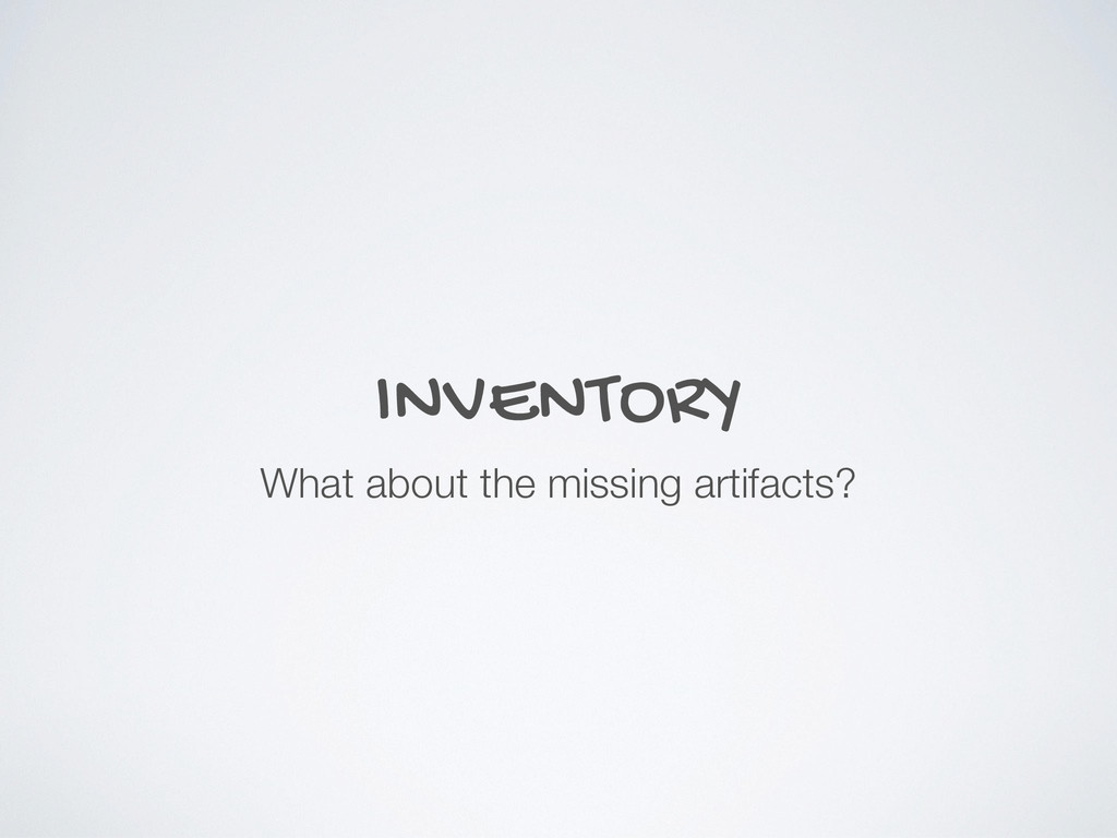 INVENTORY What about the missing artifacts?
