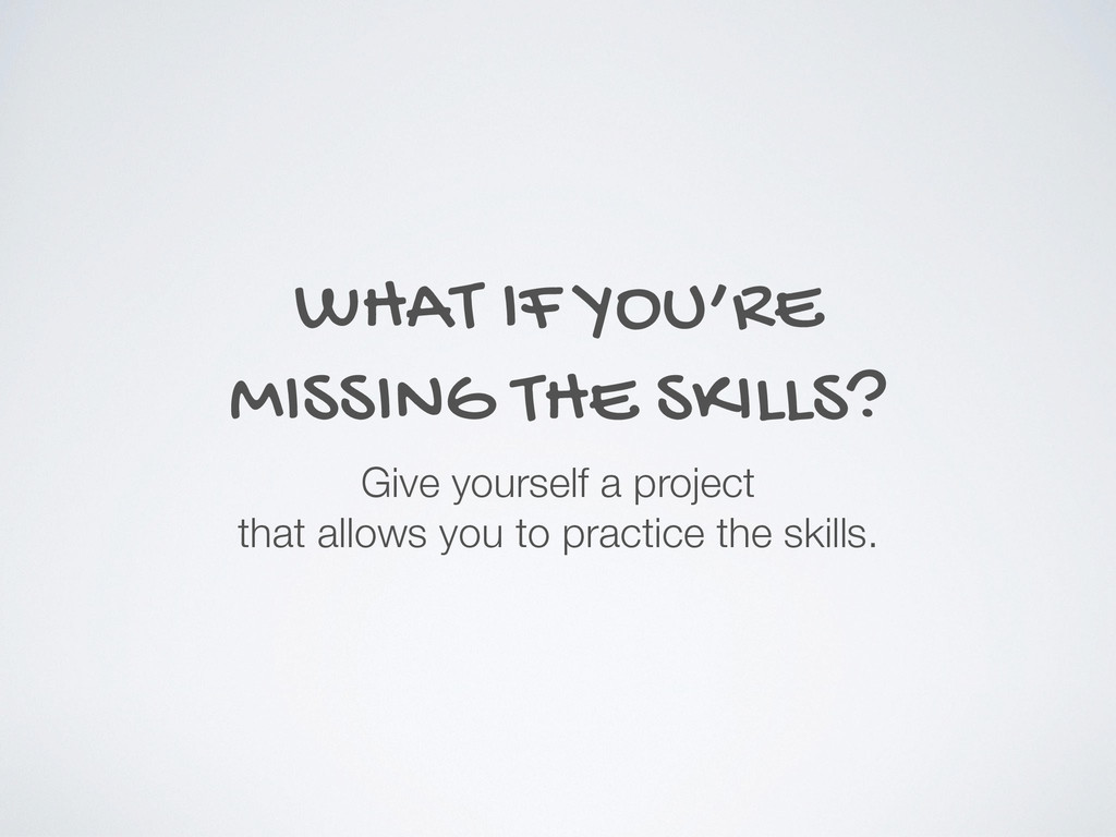 WHAT IF YOU'RE MISSING THE SKILLS? Give yoursel...