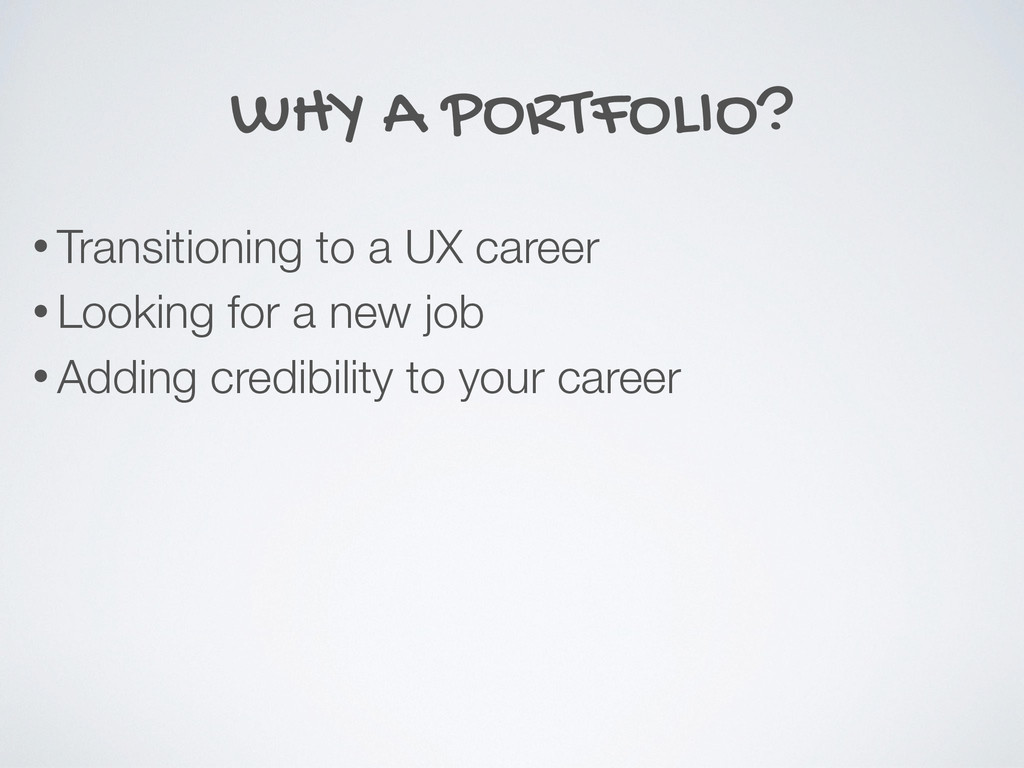 WHY A PORTFOLIO? • Transitioning to a UX career...