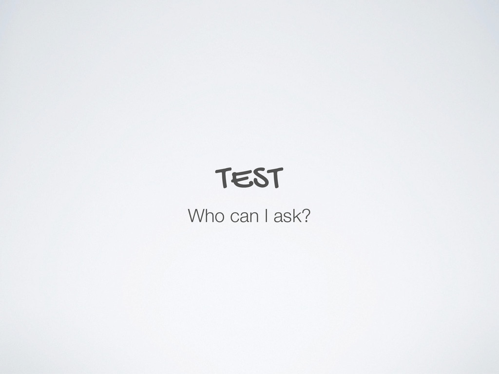 TEST Who can I ask?