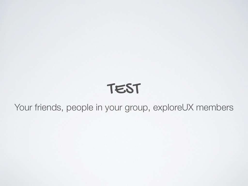 TEST Your friends, people in your group, explor...