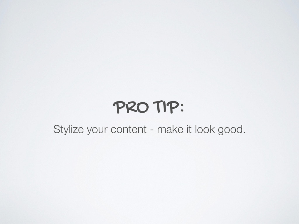 PRO TIP: Stylize your content - make it look go...