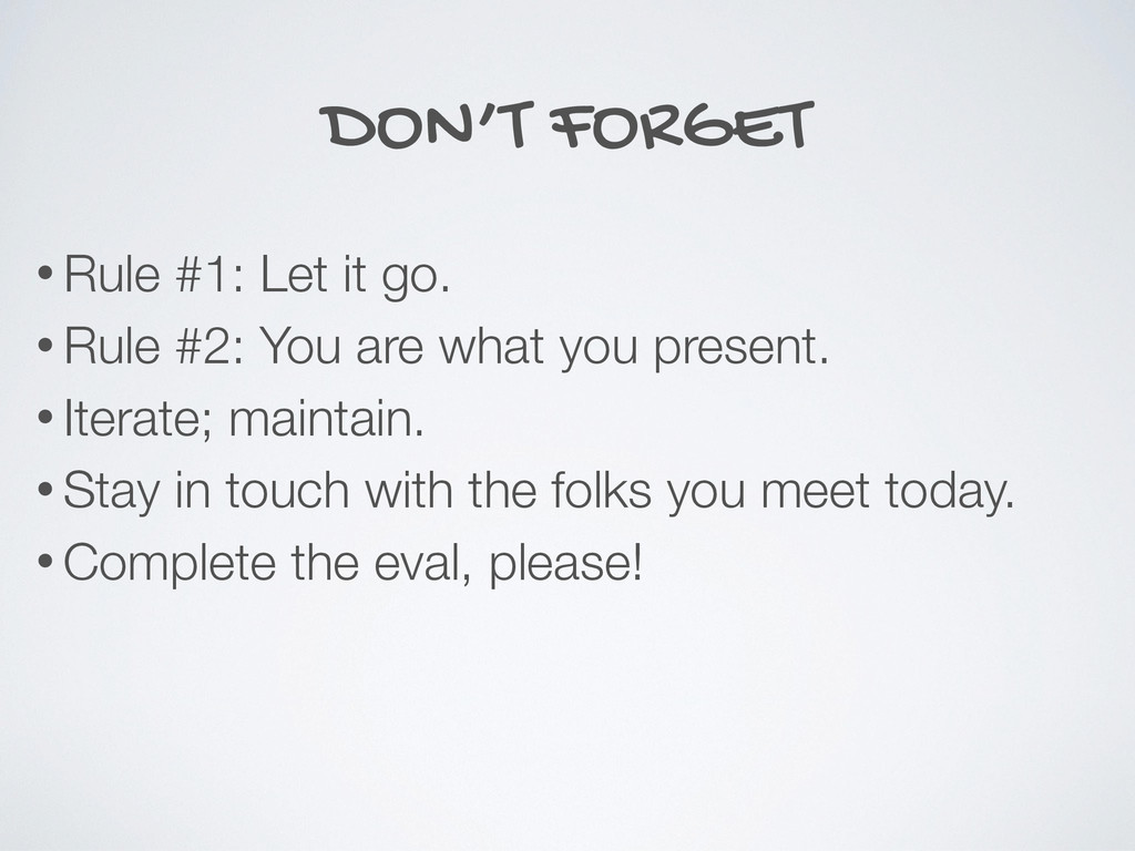DON'T FORGET • Rule #1: Let it go. • Rule #2: Y...