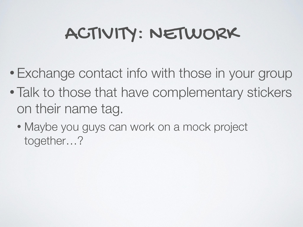 ACTIVITY: NETWORK • Exchange contact info with ...