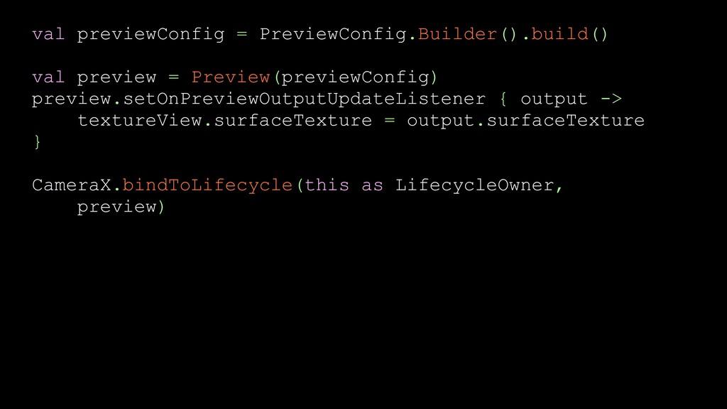 val previewConfig = PreviewConfig.Builder().bui...