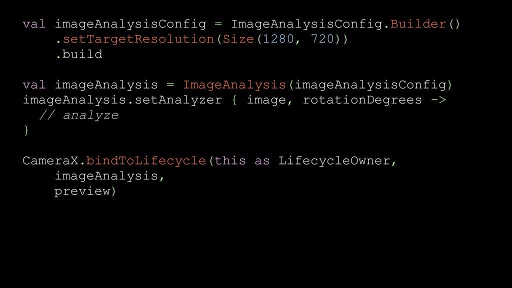 val imageAnalysisConfig = ImageAnalysisConfig.B...