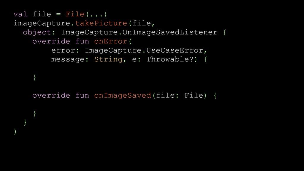 val file = File(...) imageCapture.takePicture(f...