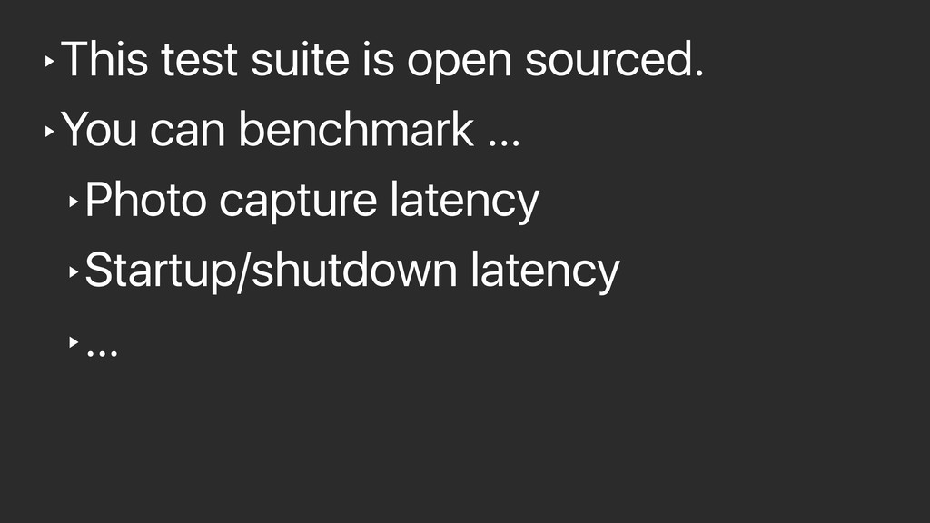 ‣This test suite is open sourced. ‣You can benc...