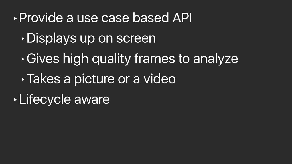 ‣Provide a use case based API ‣Displays up on s...