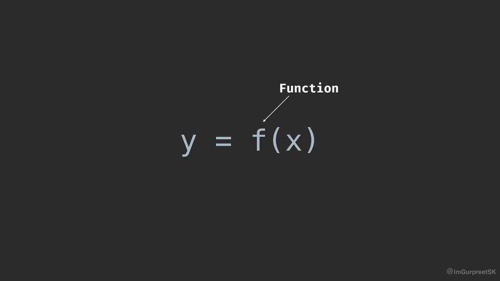 @imGurpreetSK y = f(x) Function