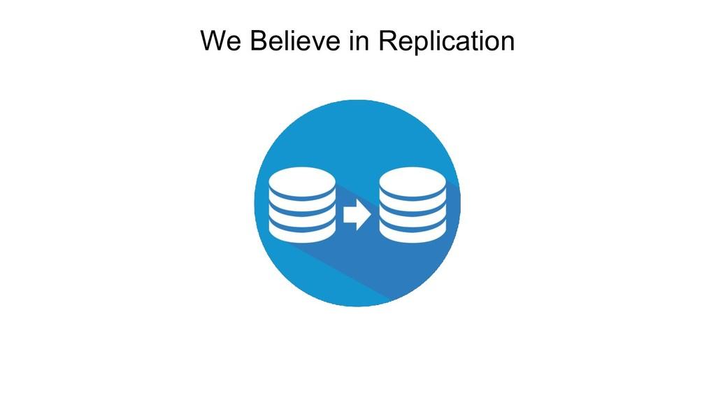 We Believe in Replication