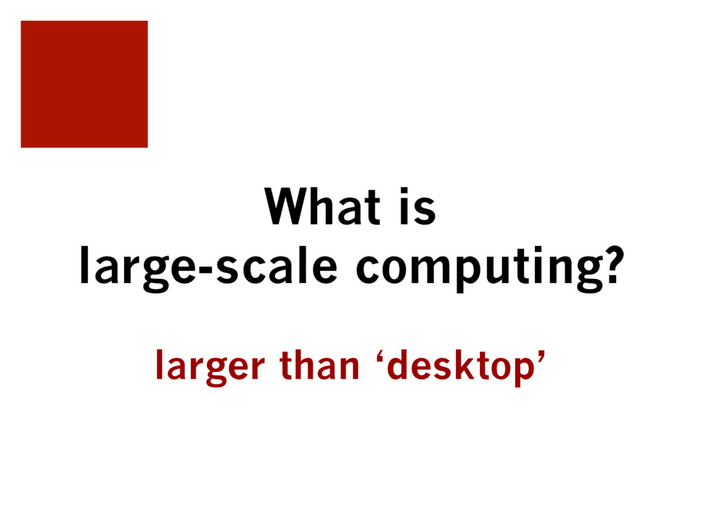 What is large-scale computing? larger than 'des...
