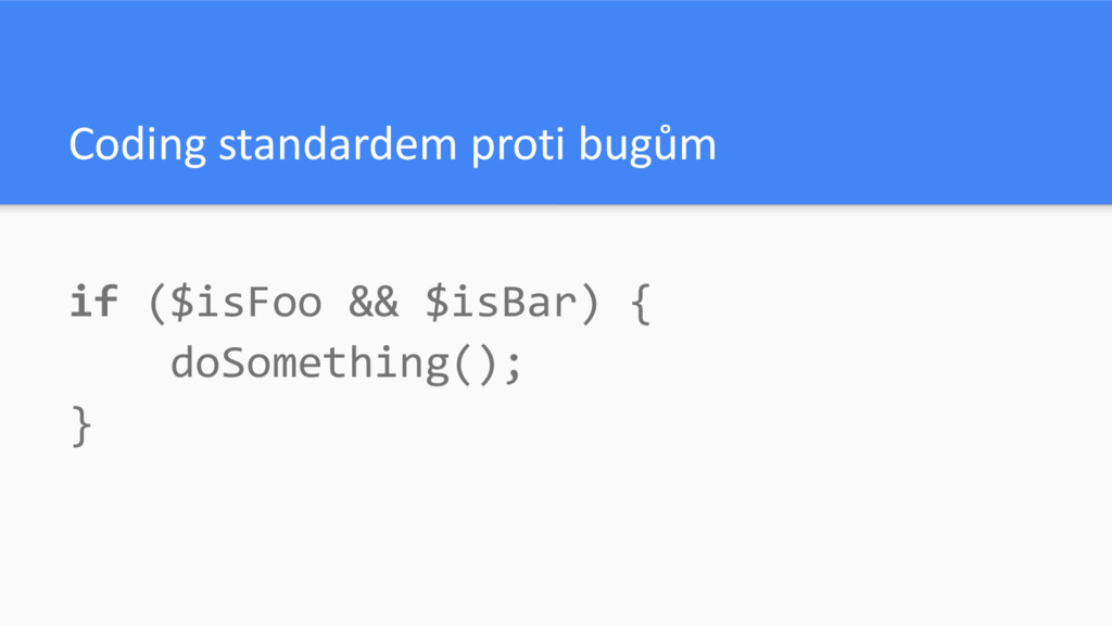 Coding standardem proti bugům if ($isFoo && $is...