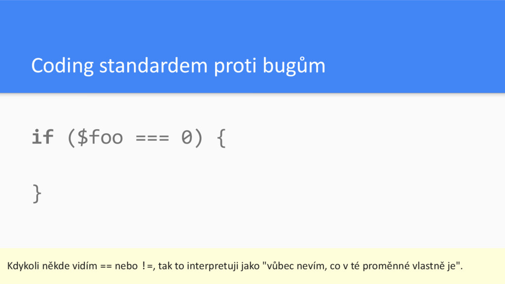 Coding standardem proti bugům if ($foo === 0) {...